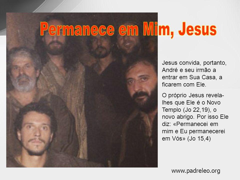 Permanece em Mim, Jesus Jesus convida, portanto, André e seu irmão a entrar em Sua Casa, a ficarem com Ele.