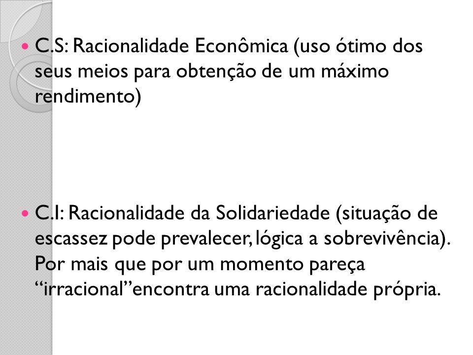 C.S: Racionalidade Econômica (uso ótimo dos seus meios para obtenção de um máximo rendimento)