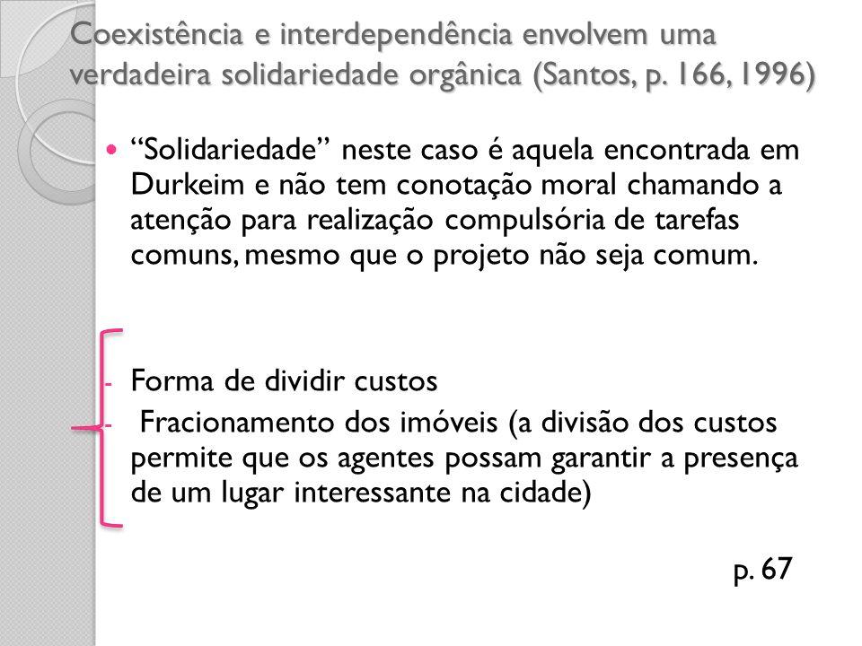 Coexistência e interdependência envolvem uma verdadeira solidariedade orgânica (Santos, p. 166, 1996)