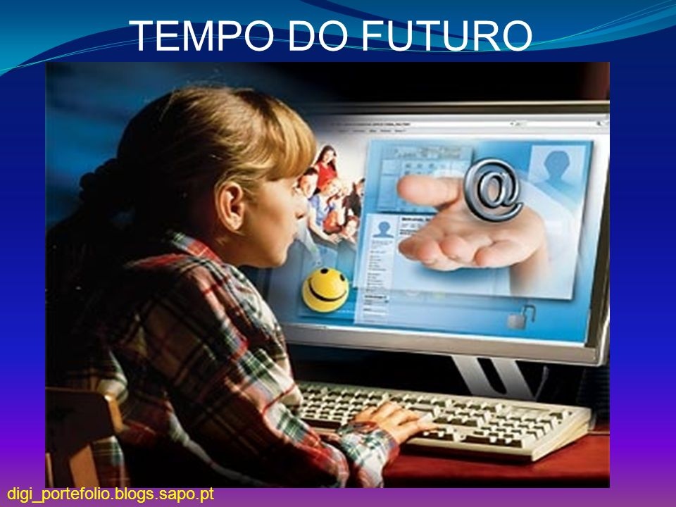 TEMPO DO FUTURO digi_portefolio.blogs.sapo.pt