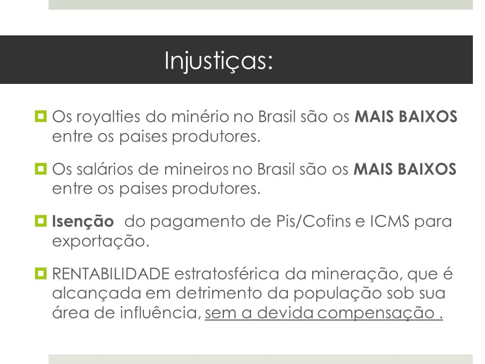 Injustiças:Os royalties do minério no Brasil são os MAIS BAIXOS entre os paises produtores.
