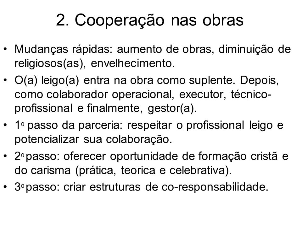 2. Cooperação nas obras Mudanças rápidas: aumento de obras, diminuição de religiosos(as), envelhecimento.