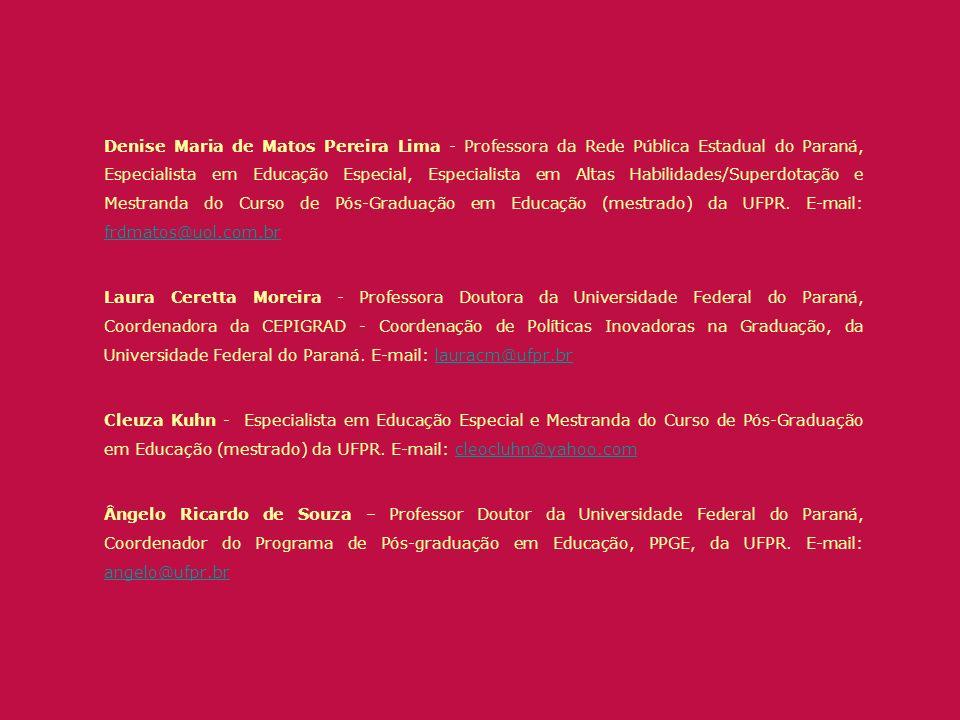 Denise Maria de Matos Pereira Lima - Professora da Rede Pública Estadual do Paraná, Especialista em Educação Especial, Especialista em Altas Habilidades/Superdotação e Mestranda do Curso de Pós-Graduação em Educação (mestrado) da UFPR. E-mail: frdmatos@uol.com.br