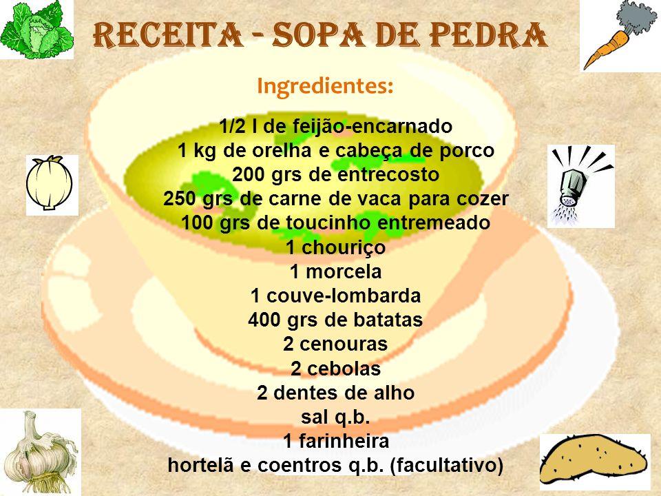 Receita - Sopa de Pedra Ingredientes: 1/2 l de feijão-encarnado