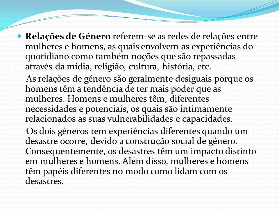 Relações de Género referem-se as redes de relações entre mulheres e homens, as quais envolvem as experiências do quotidiano como também noções que são repassadas através da mídia, religião, cultura, história, etc.