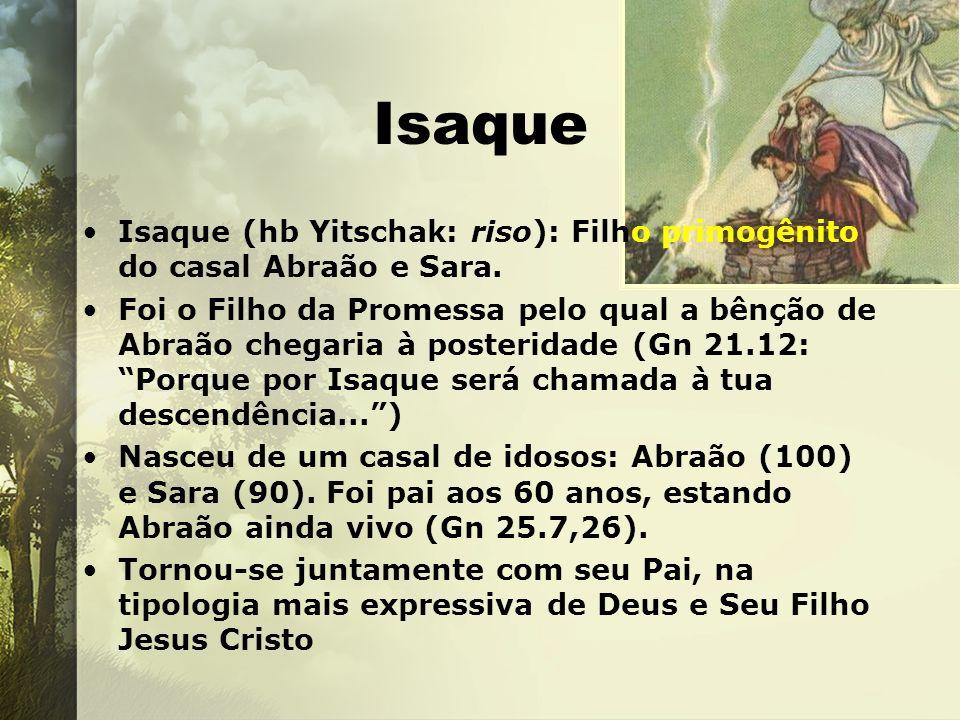 IsaqueIsaque (hb Yitschak: riso): Filho primogênito do casal Abraão e Sara.