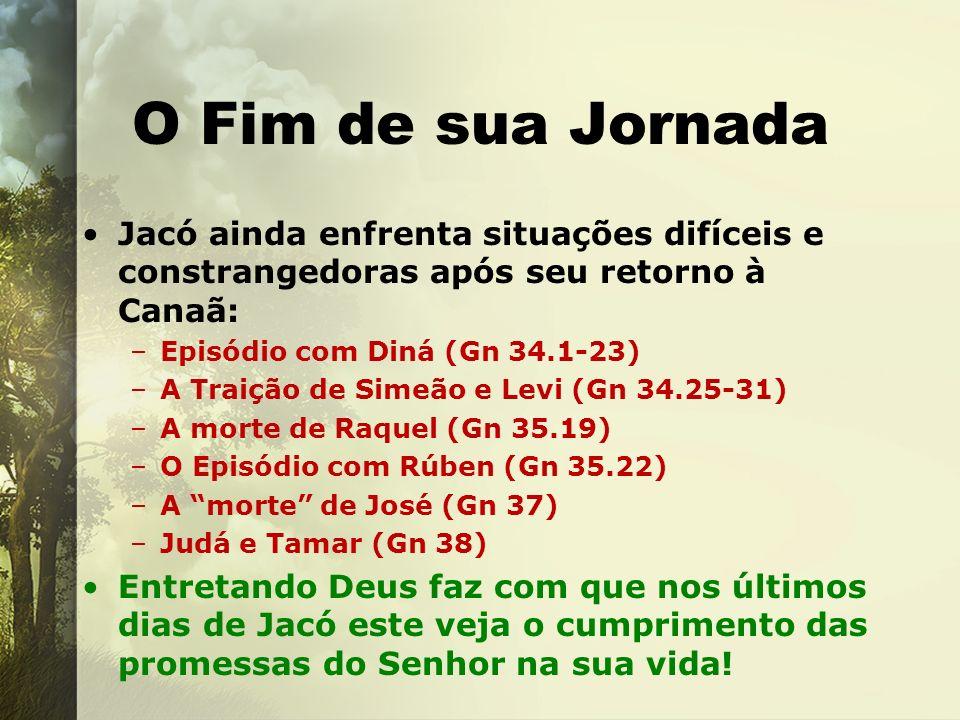 O Fim de sua JornadaJacó ainda enfrenta situações difíceis e constrangedoras após seu retorno à Canaã: