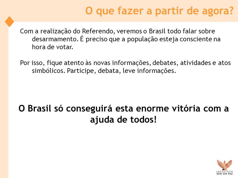 O Brasil só conseguirá esta enorme vitória com a ajuda de todos!