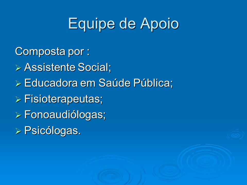 Equipe de Apoio Composta por : Assistente Social;