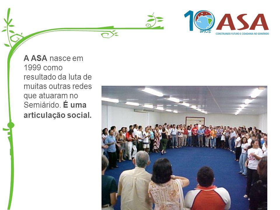 A ASA nasce em 1999 como resultado da luta de muitas outras redes que atuaram no Semiárido.