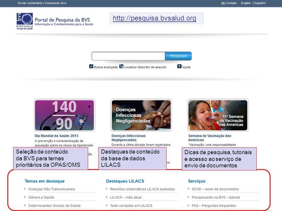 http://pesquisa.bvsalud.org Seleção de conteúdo da BVS para temas prioritários da OPAS/OMS. Destaques de conteúdo da base de dados LILACS.