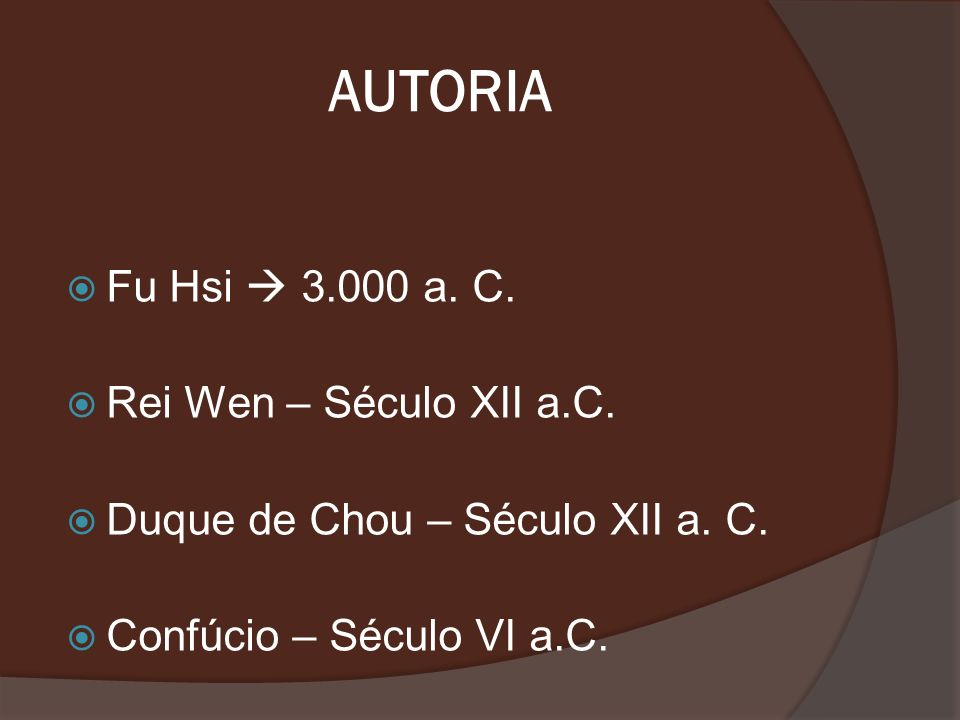 AUTORIA Fu Hsi  3.000 a. C. Rei Wen – Século XII a.C.