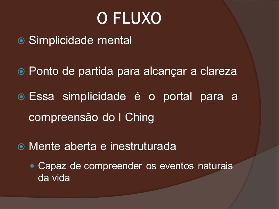O FLUXO Simplicidade mental Ponto de partida para alcançar a clareza