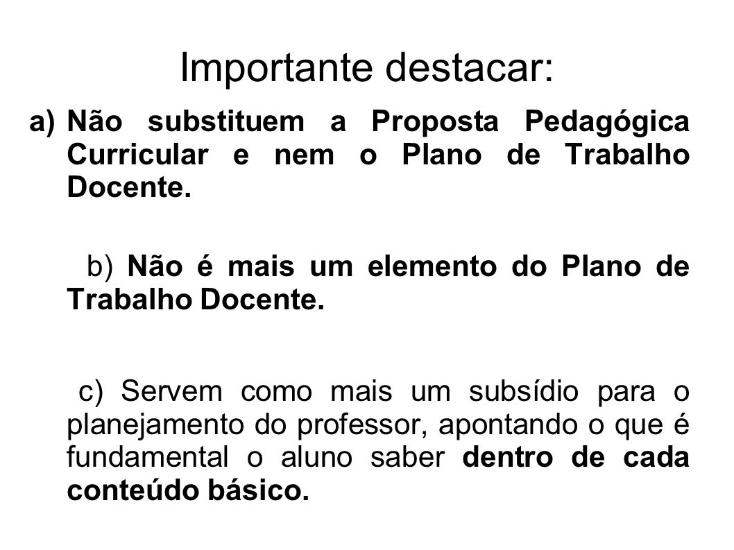 Importante destacar: Não substituem a Proposta Pedagógica Curricular e nem o Plano de Trabalho Docente.