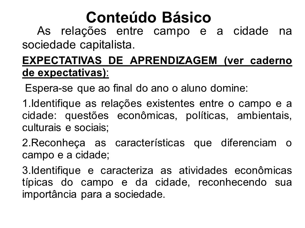 Conteúdo Básico As relações entre campo e a cidade na sociedade capitalista. EXPECTATIVAS DE APRENDIZAGEM (ver caderno de expectativas):