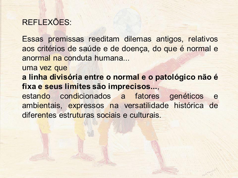 REFLEXÕES: Essas premissas reeditam dilemas antigos, relativos aos critérios de saúde e de doença, do que é normal e anormal na conduta humana...