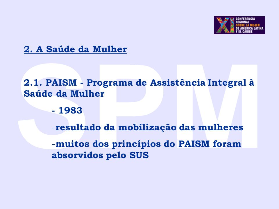 SPM 2. A Saúde da Mulher. 2.1. PAISM - Programa de Assistência Integral à Saúde da Mulher. - 1983.