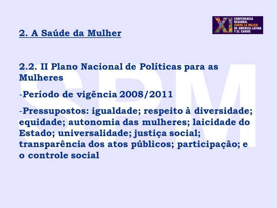 SPM 2. A Saúde da Mulher. 2.2. II Plano Nacional de Políticas para as Mulheres. Período de vigência 2008/2011.