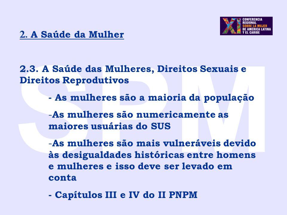 SPM 2. A Saúde da Mulher. 2.3. A Saúde das Mulheres, Direitos Sexuais e Direitos Reprodutivos. - As mulheres são a maioria da população.