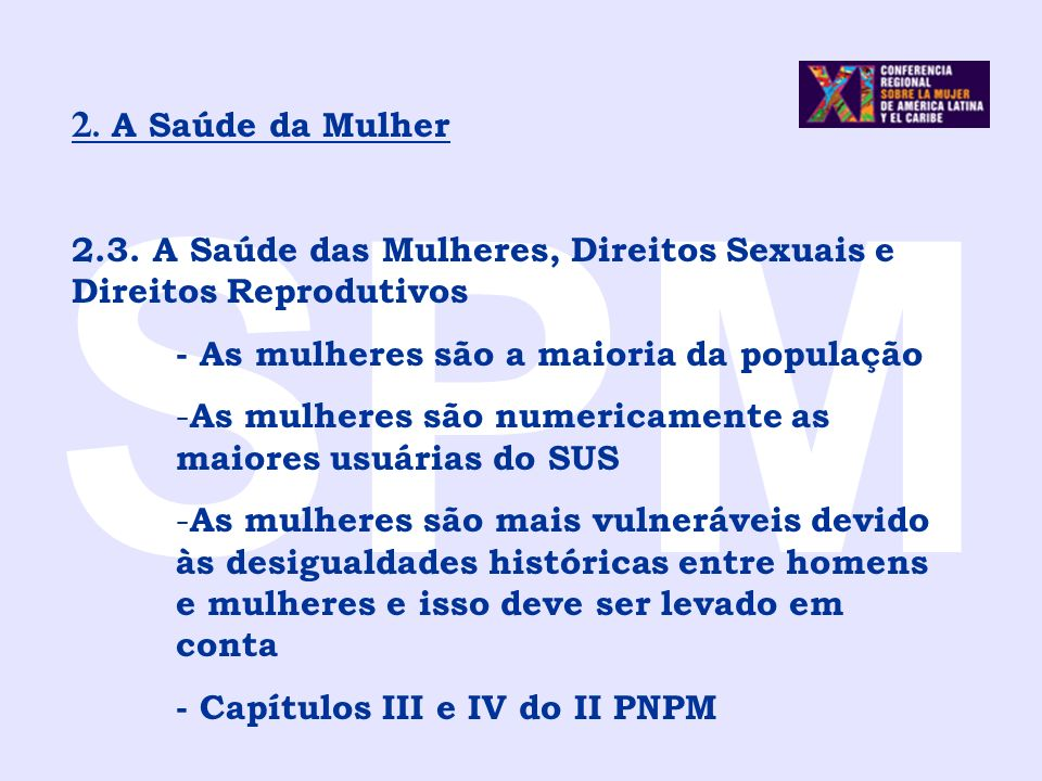 SPM2. A Saúde da Mulher. 2.3. A Saúde das Mulheres, Direitos Sexuais e Direitos Reprodutivos. - As mulheres são a maioria da população.