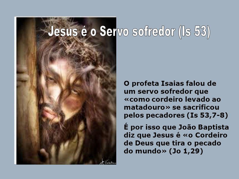 Jesus é o Servo sofredor (Is 53)