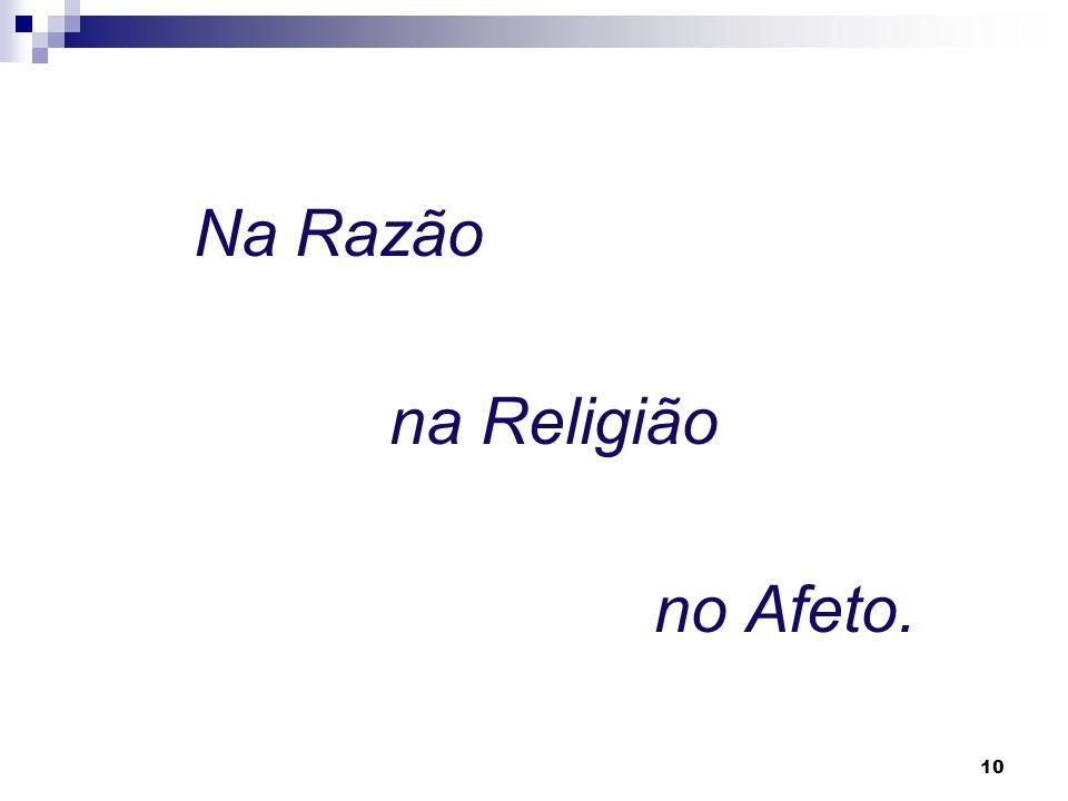 Na Razão na Religião no Afeto.