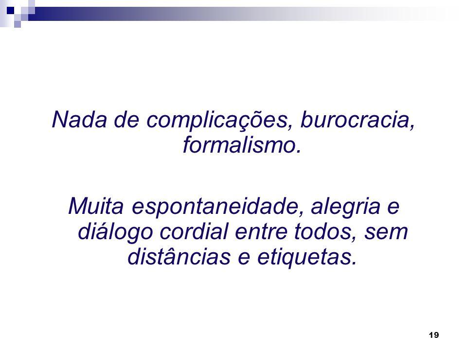 Nada de complicações, burocracia, formalismo.