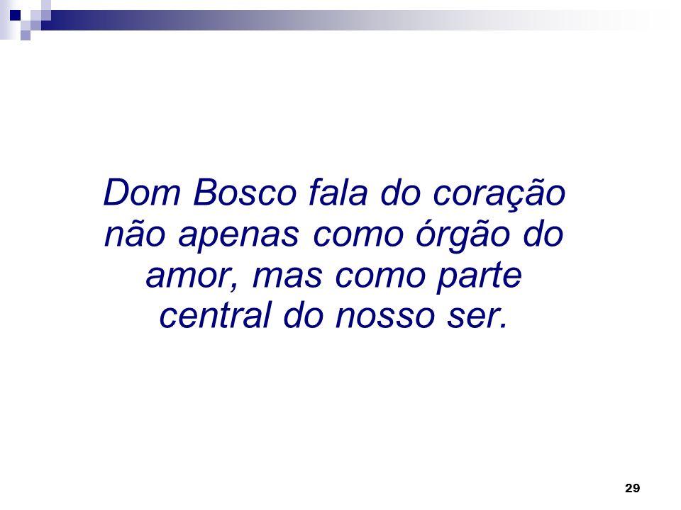Dom Bosco fala do coração não apenas como órgão do amor, mas como parte central do nosso ser.