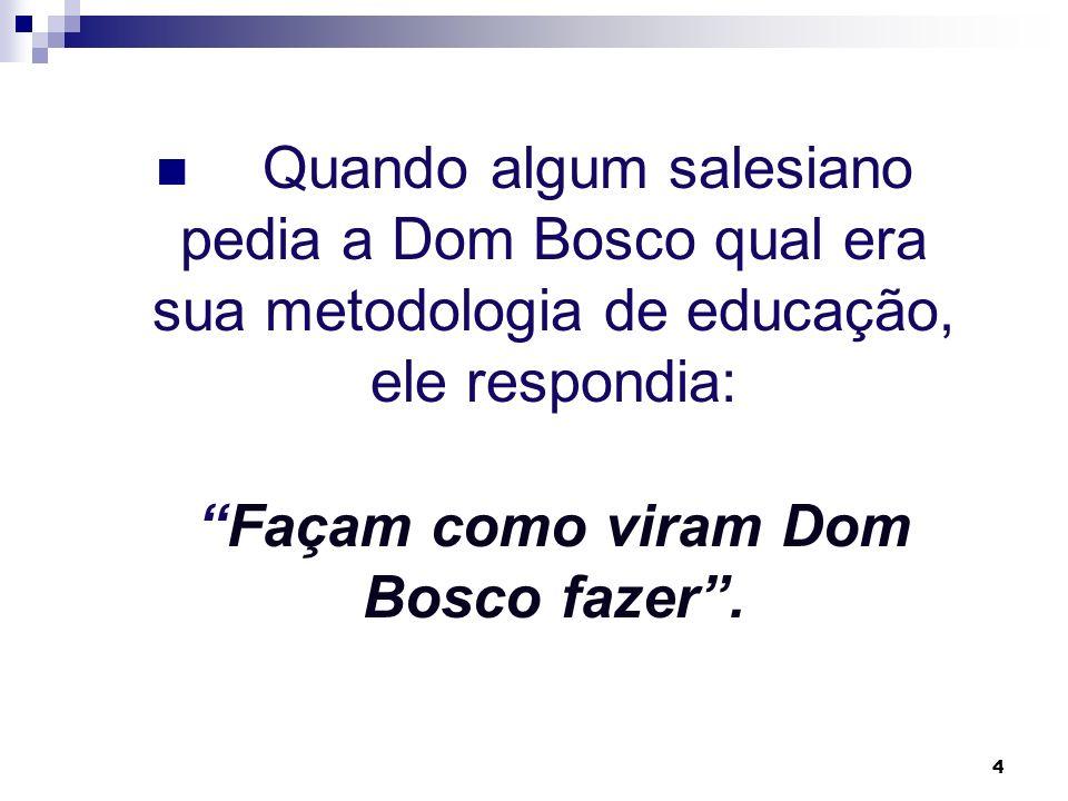 Façam como viram Dom Bosco fazer .