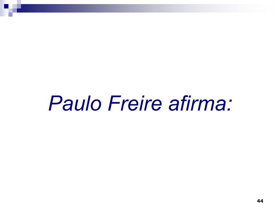 Paulo Freire afirma:
