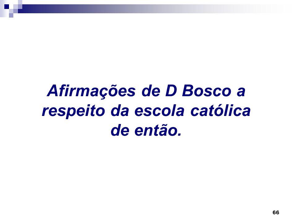 Afirmações de D Bosco a respeito da escola católica de então.