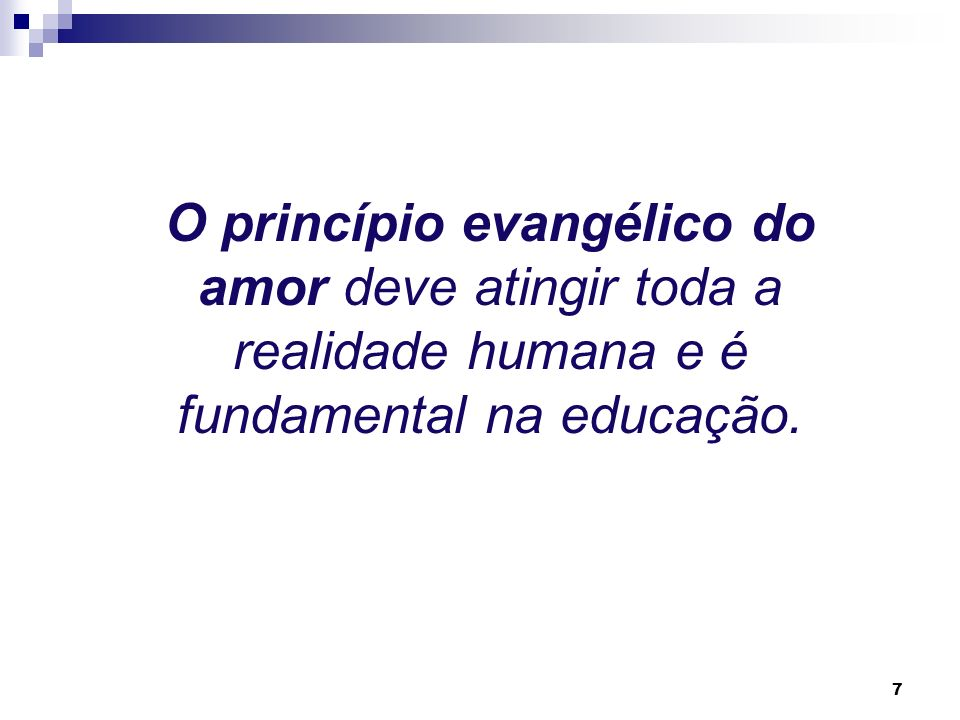 O princípio evangélico do amor deve atingir toda a realidade humana e é fundamental na educação.