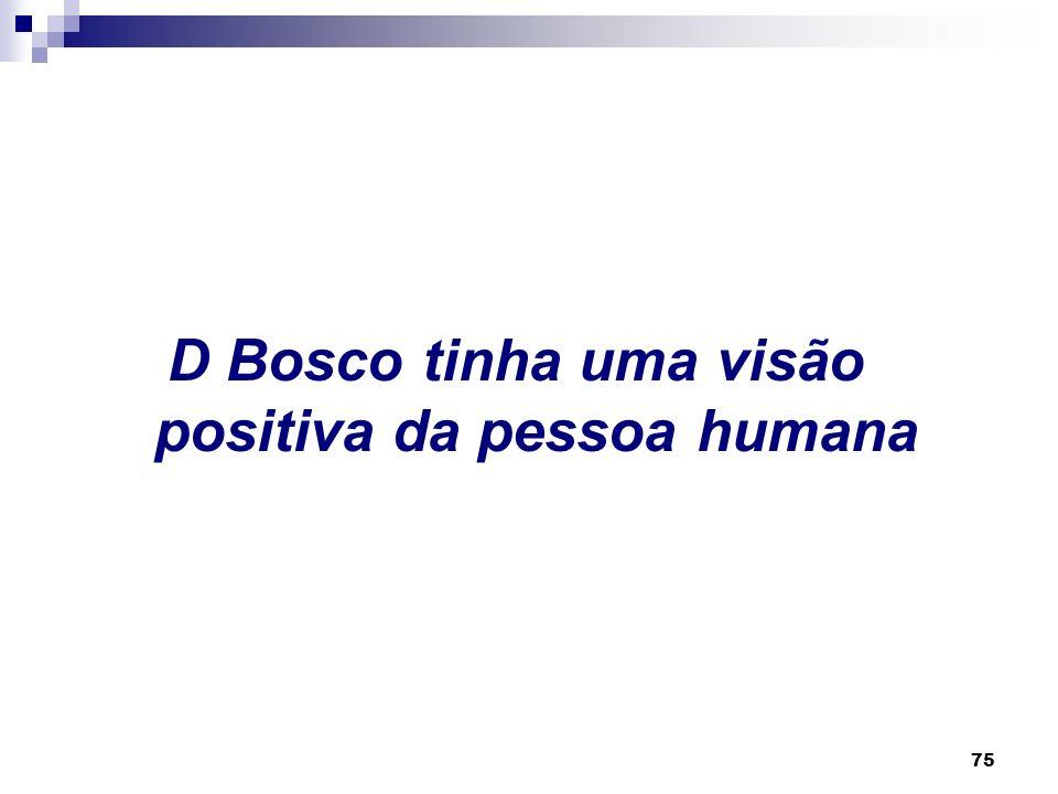 D Bosco tinha uma visão positiva da pessoa humana
