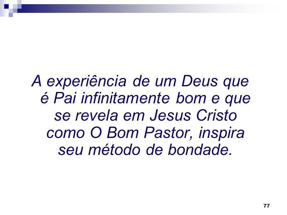 A experiência de um Deus que é Pai infinitamente bom e que se revela em Jesus Cristo como O Bom Pastor, inspira seu método de bondade.