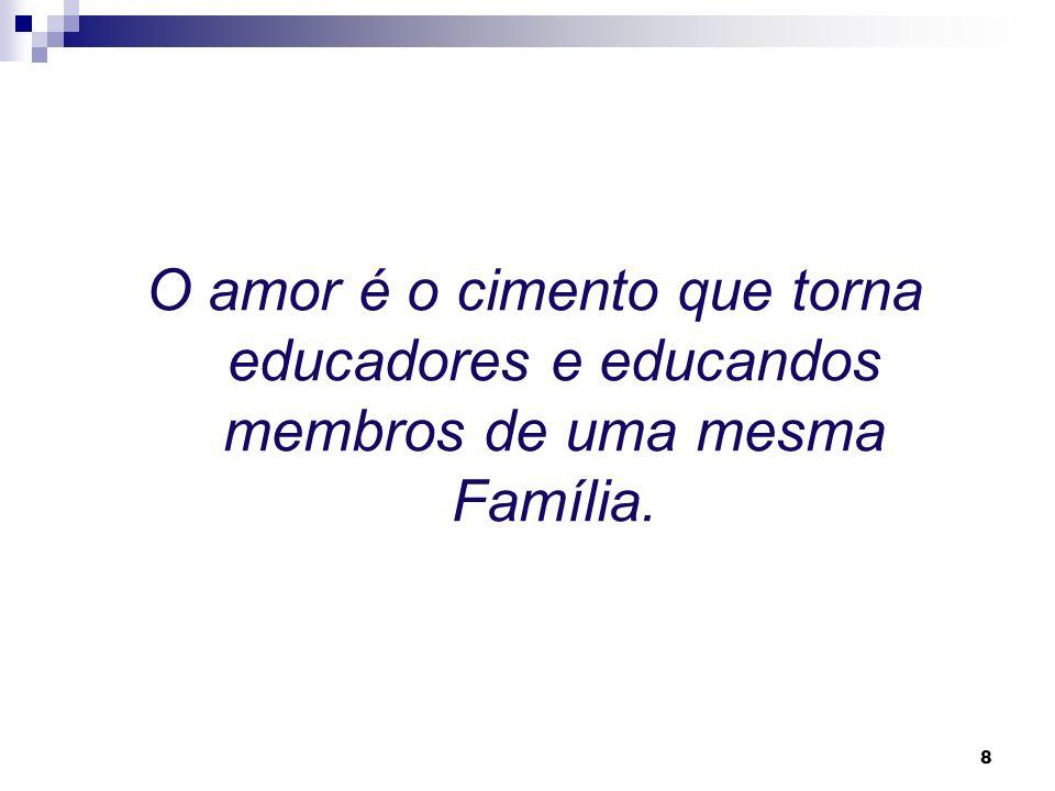 O amor é o cimento que torna educadores e educandos membros de uma mesma Família.