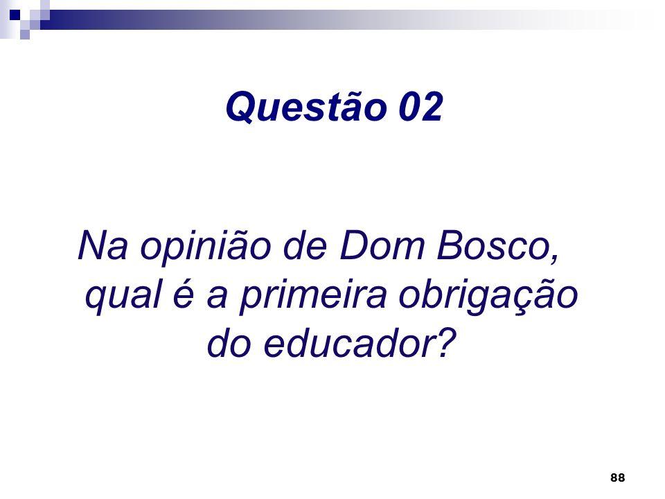 Na opinião de Dom Bosco, qual é a primeira obrigação do educador
