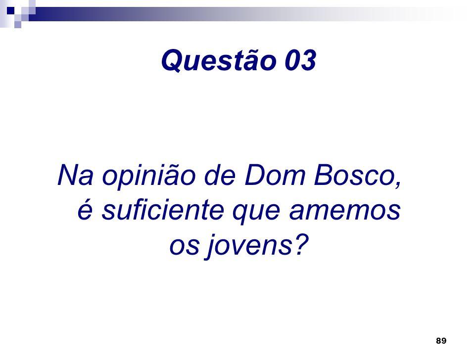 Na opinião de Dom Bosco, é suficiente que amemos os jovens