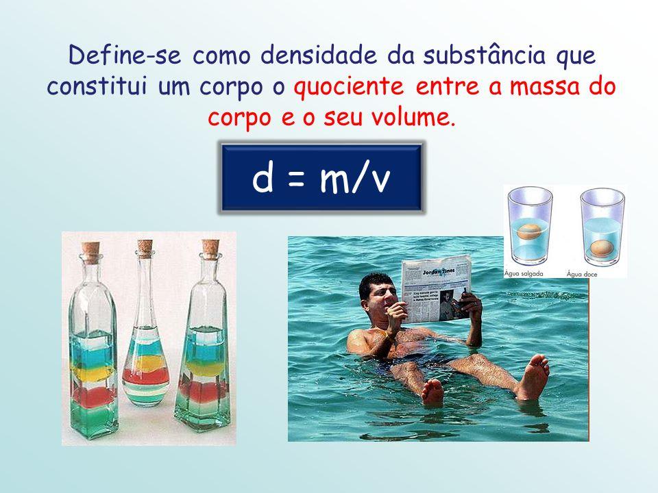 Define-se como densidade da substância que constitui um corpo o quociente entre a massa do corpo e o seu volume.