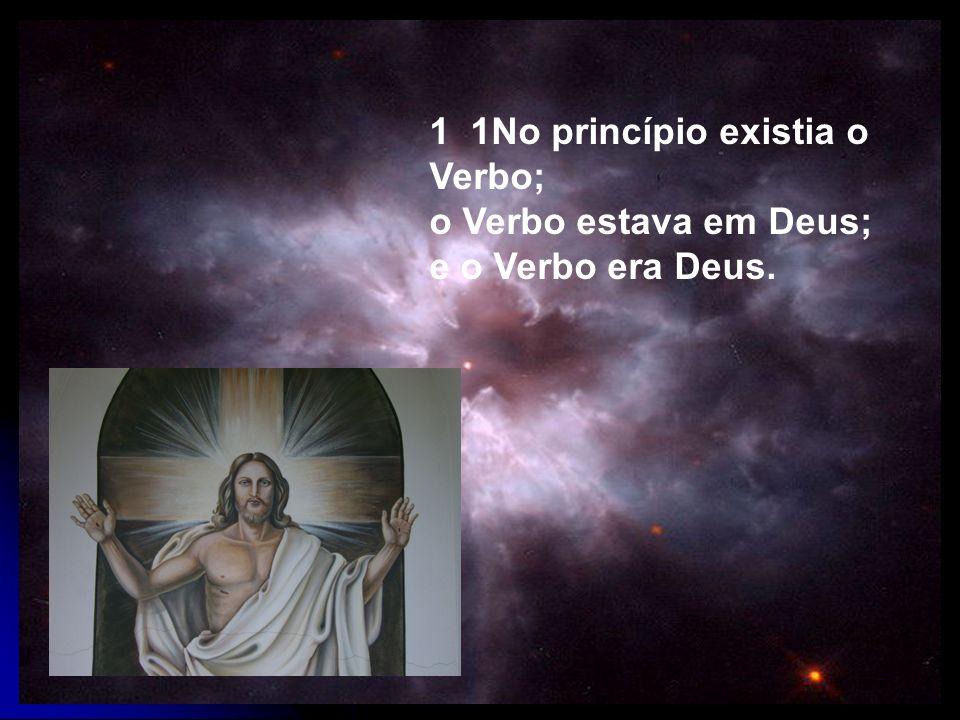 1 1No princípio existia o Verbo;