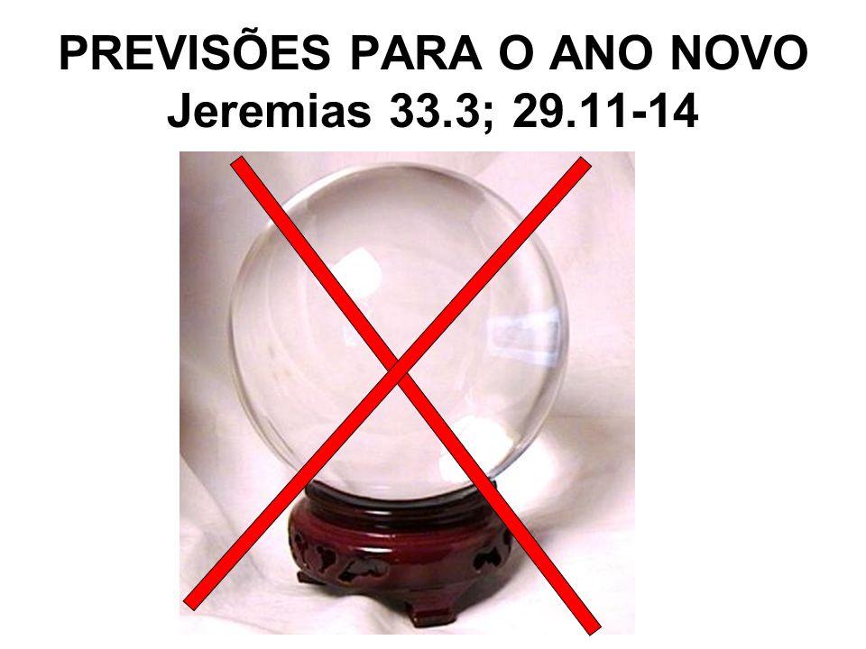 PREVISÕES PARA O ANO NOVO Jeremias 33.3; 29.11-14