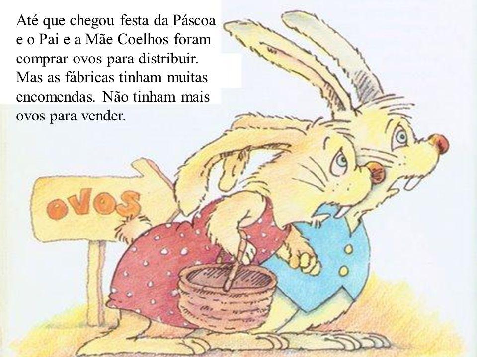 Até que chegou festa da Páscoa e o Pai e a Mãe Coelhos foram comprar ovos para distribuir.