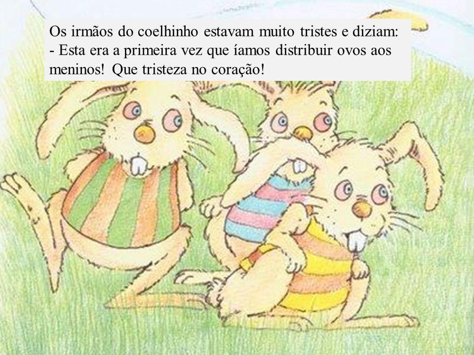 Os irmãos do coelhinho estavam muito tristes e diziam:
