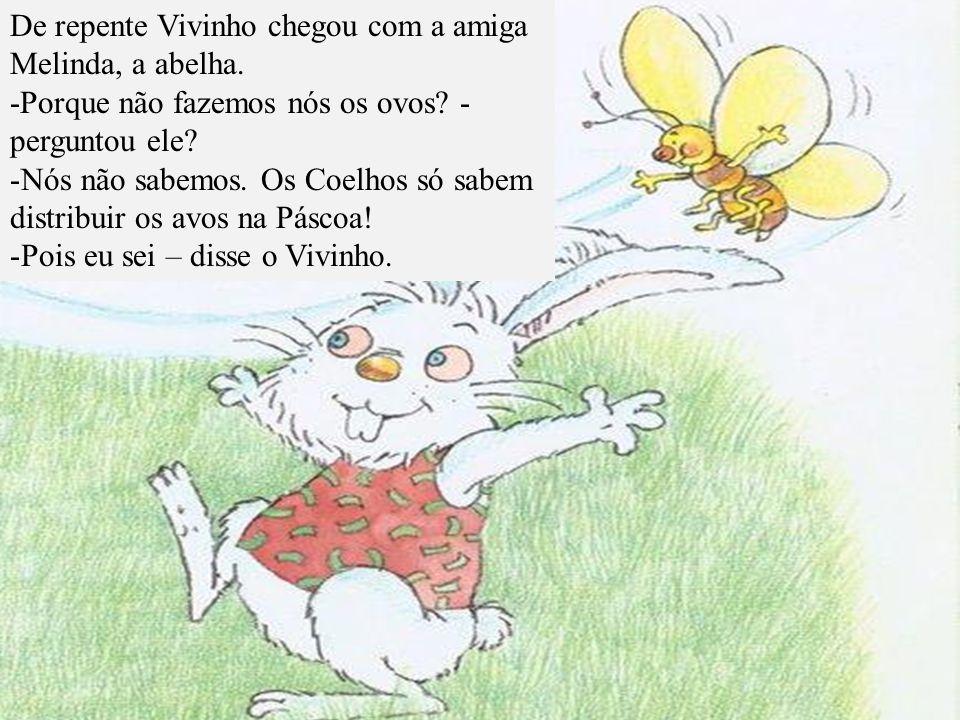 De repente Vivinho chegou com a amiga Melinda, a abelha.