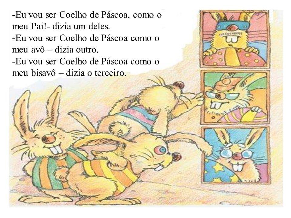 Eu vou ser Coelho de Páscoa, como o meu Pai!- dizia um deles.