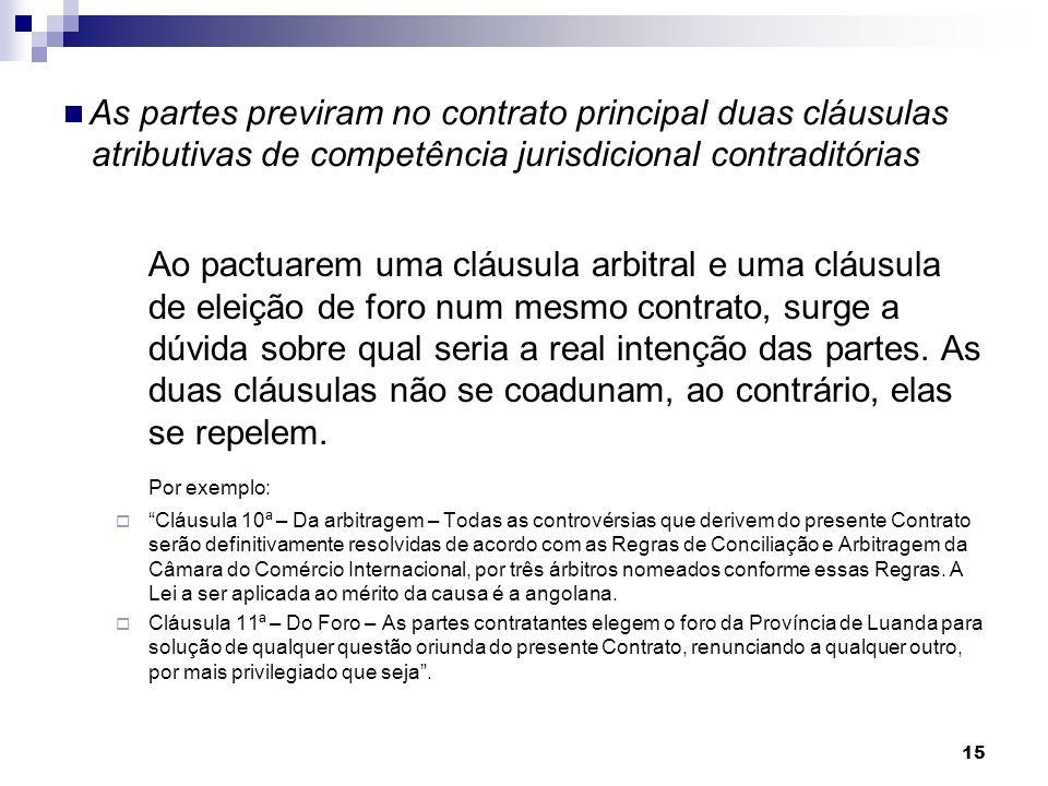  As partes previram no contrato principal duas cláusulas atributivas de competência jurisdicional contraditórias