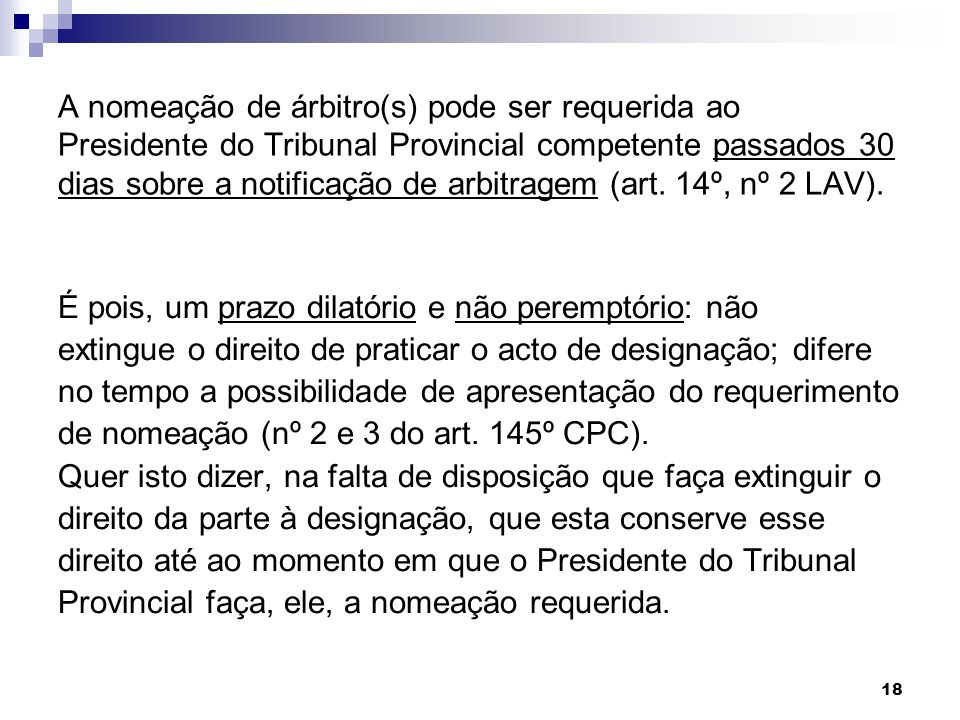 A nomeação de árbitro(s) pode ser requerida ao Presidente do Tribunal Provincial competente passados 30 dias sobre a notificação de arbitragem (art. 14º, nº 2 LAV).