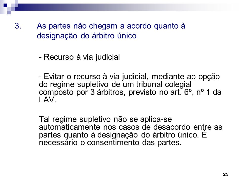 3. As partes não chegam a acordo quanto à designação do árbitro único