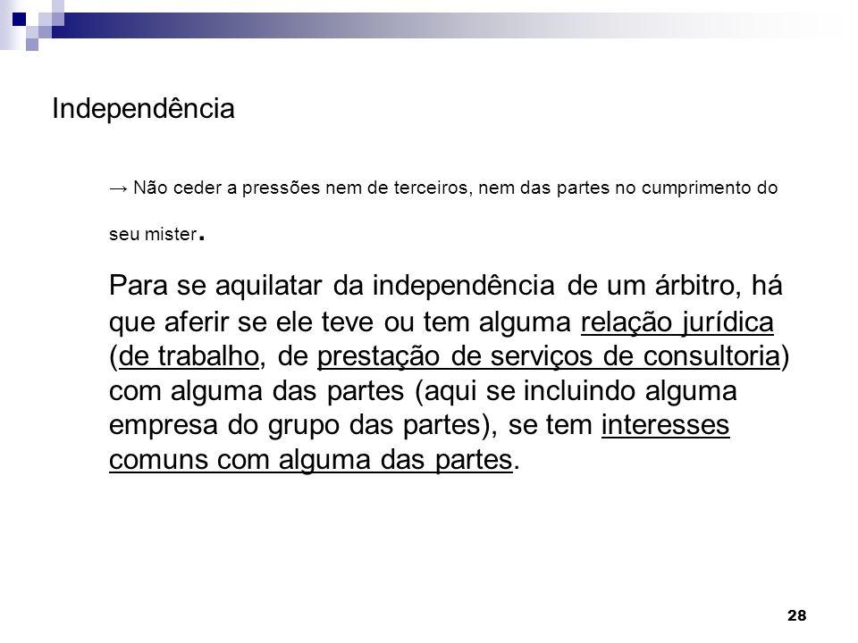 Independência→ Não ceder a pressões nem de terceiros, nem das partes no cumprimento do seu mister.