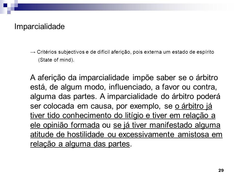 Imparcialidade→ Critérios subjectivos e de difícil aferição, pois externa um estado de espírito. (State of mind).
