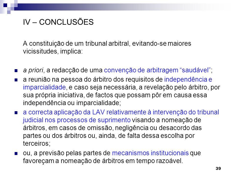 IV – CONCLUSÕES A constituição de um tribunal arbitral, evitando-se maiores vicissitudes, implica: